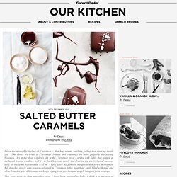 Salted butter caramels & Cooking Blog - Find the best recipes, cooking and food tips at Our Kitchen. - StumbleUpon