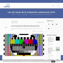 Las mil caras de la traducción audiovisual (2/2)