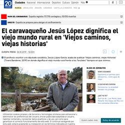 El caravaqueño Jesús López dignifica el viejo mundo rural en 'Viejos caminos, viejas historias'