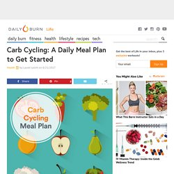 Carb Cycling: A Daily Meal Plan to Get Started - Daily Burn