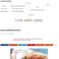 Low Carb Pizza Crust - A Girl Worth Saving
