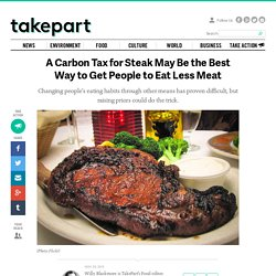 A Carbon Tax for Steak May Be the Best Way to Get People to Eat Less Meat
