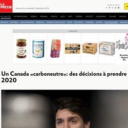 Un Canada «carboneutre»: des décisions à prendre dès 2020