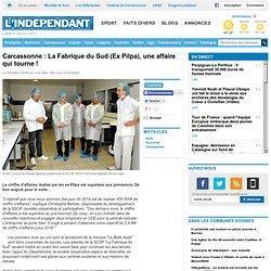 Carcassonne : La Fabrique du Sud (Ex Pilpa), une affaire qui tourne !