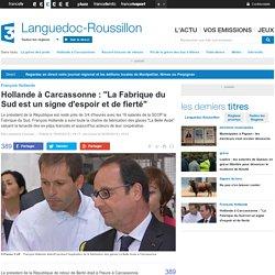 """Hollande à Carcassonne : """"La Fabrique du Sud est un signe d'espoir et de fierté"""" - France 3 Languedoc-Roussillon"""