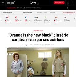 """Orange is the new black"" : la série carcérale vue par ses actrices"