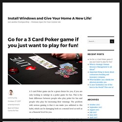 Go for a 3 Card Poker game if you just want to play for fun!