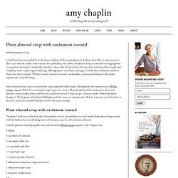 Plum almond crisp with cardamom custard - Amy Chaplin