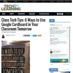 Class Tech Tips: 6 Ways to Use Google Cardboard in Your Classroom Tomorrow