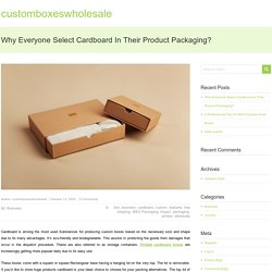 Why Everyone Select Cardboard In Their Product Packaging?