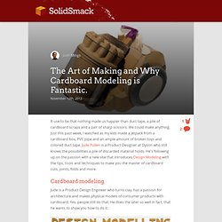 The Art of Making and Why Cardboard Modeling is Fantastic. - SolidSmack