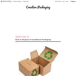 How to Dispose of Cardboard Packaging - Creative Packaging