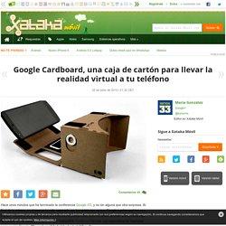 Xataka Móvil - Google Cardboard, una caja de cartón para llevar la realidad virtual a tu teléfono
