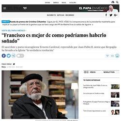 """Ernesto Cardenal: """"Francisco es mejor de como podríamos haberlo soñado"""""""