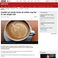Cardiff uni study looks at coffee cup fee to cut single use