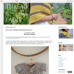 Thread & Ladle: Otto Day Cardigan (Knitting Pattern!)