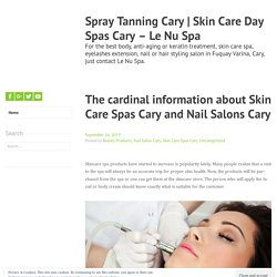 The cardinal information about Skin Care Spas Cary and Nail Salons Cary - Le Nu Spa