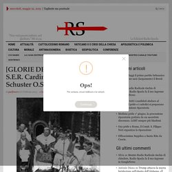 [GLORIE DEL CARDINALATO] S.E.R. Cardinal Alfredo Ildefonso Schuster O.S.B.