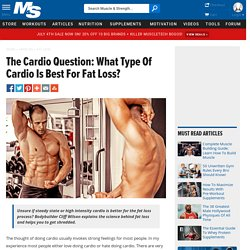 The Cardio Question: What Type Of Cardio Is Best For Fat Loss?