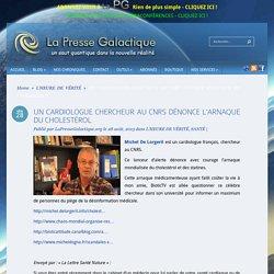 UN CARDIOLOGUE CHERCHEUR AU CNRS DÉNONCE L'ARNAQUE DU CHOLESTÉROL