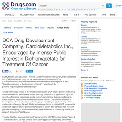 DCA Drug Development Company, CardioMetabolics Inc., Encouraged by Intense Public Interest in Dichloroacetate for Treatment Of Cancer