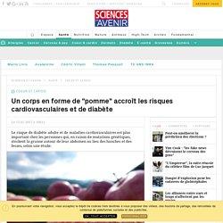 """Un corps en forme de """"pomme"""" accroît les risques cardiovasculaires et de diabète - Sciencesetavenir.fr"""