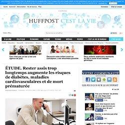 2012 - ÉTUDE. Rester assis trop longtemps augmente les risques de diabètes, maladies cardiovasculaires et de mort prématurée