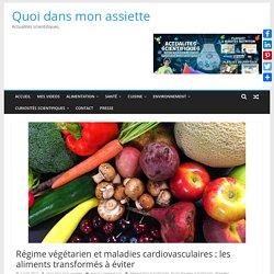Régime végétarien et maladies cardiovasculaires : les aliments transformés à éviter - Quoi dans mon assiette