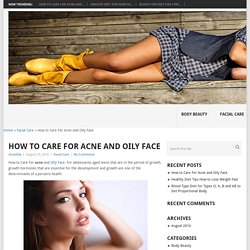How to Care For Acne and Oily Face - Is Beauty Tips
