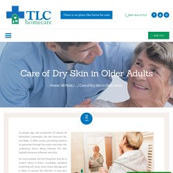 Care of Dry Skin in Older Adults - TLC HomeCare Care of Dry Skin in Older Adults