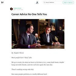 The career advice no one tells you
