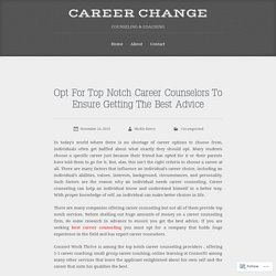 Opt For Top Notch Career Counselors To Ensure Getting The Best Advice