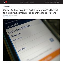 CareerBuilder acquires Dutch company Textkernel to help bring semantic job searches to recruiters