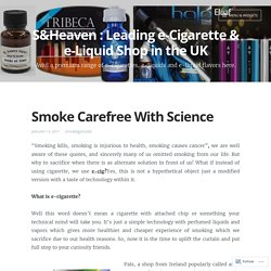 Smoke Carefree With Science – S&Heaven : Leading e-Cigarette & e-Liquid Shop in the UK