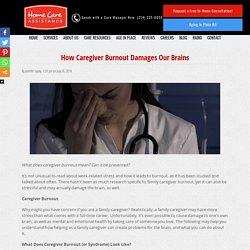 How Caregiver Burnout Damages Our Brains