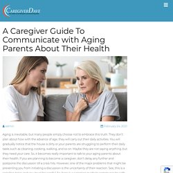 A Caregiver Guide To Communicate with Aging Parents About Their Health