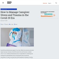 How to Manage Caregiver Stress and Trauma in the Covid-19 Era - SPONSOR CONTENT FROM SIEMENS HEALTHINEERS