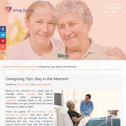 Caregiving Tips: Stay in the Moment