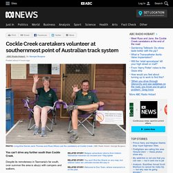 Cockle Creek caretakers volunteer at southernmost point of Australian track system