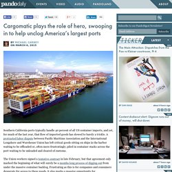 Cargomatic plays the role of hero, swooping in to help unclog America's largest ports