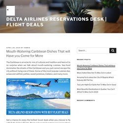 Mouth-Watering Caribbean Dishes That will Have you Come for More – Delta Airlines Reservations Desk