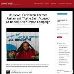 UK News: Caribbean Themed Restaurant 'Turtle Bay' Accused Of Racism Over Online Campaign – MAD NEWS UK