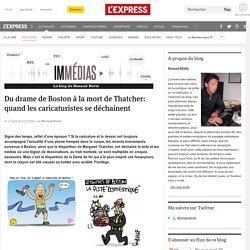 Du drame de Boston à la mort de Thatcher: quand les caricaturistes se déchainent