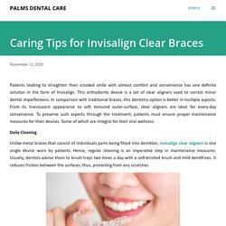 Caring Tips for Invisalign Clear Braces