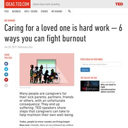 Caring for a loved one is hard work: 6 ways you can fight burnout