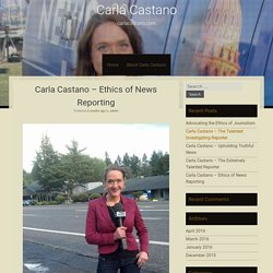 Carla Castano – Ethics of News Reporting