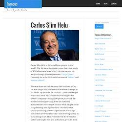 carlos slim helú biography Full name: carlos slim helu born: 28, january 1940 birthplace: mexico city, mexico net worth: $764 billion (2005) spouse: soumaya domit residence: mexico city.