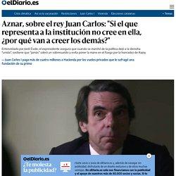 """Aznar, sobre el rey Juan Carlos: """"Si el que representa a la institución no cree en ella, ¿por qué van a creer los demás?"""""""