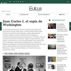 Juan Carlos I, el espía de Washington