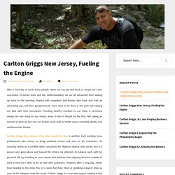 Carlton Griggs New Jersey, Fueling the Engine